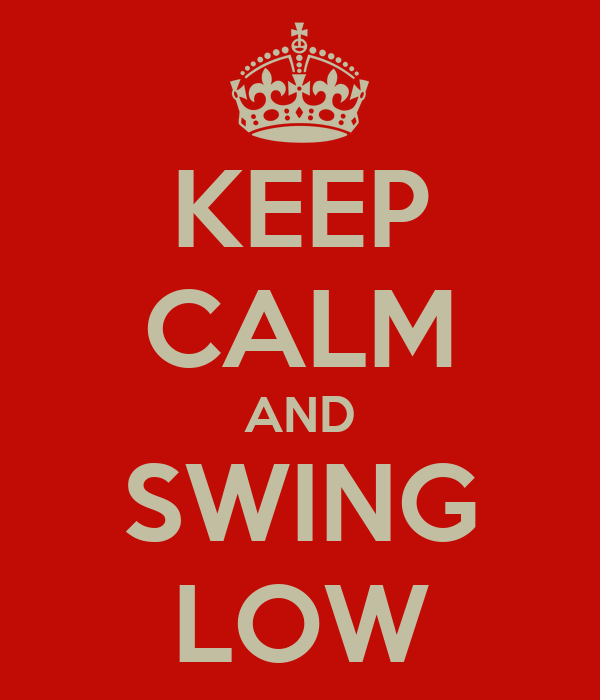 KEEP CALM AND SWING LOW