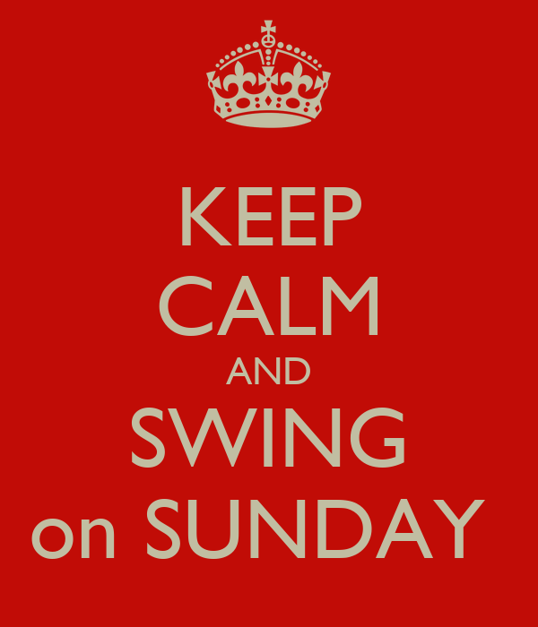 KEEP CALM AND SWING on SUNDAY