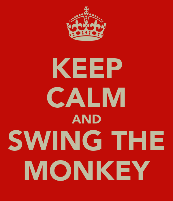 KEEP CALM AND SWING THE MONKEY