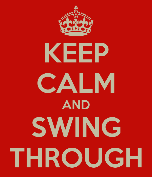 KEEP CALM AND SWING THROUGH