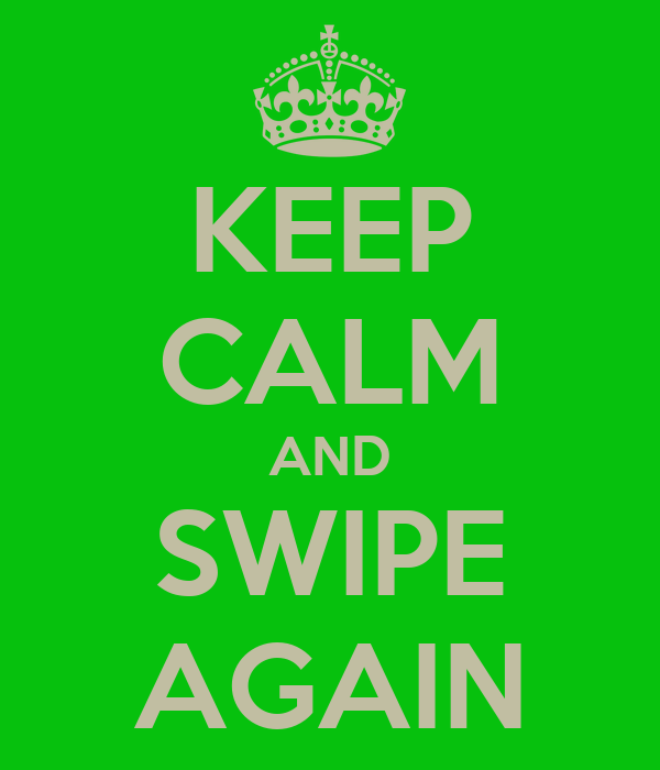 KEEP CALM AND SWIPE AGAIN