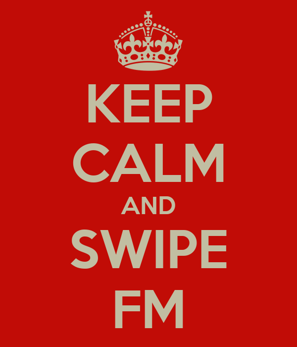KEEP CALM AND SWIPE FM