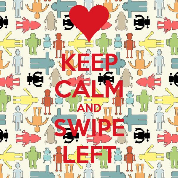 KEEP CALM AND SWIPE LEFT