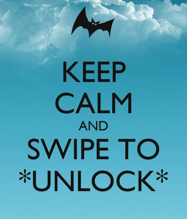 KEEP CALM AND SWIPE TO *UNLOCK*