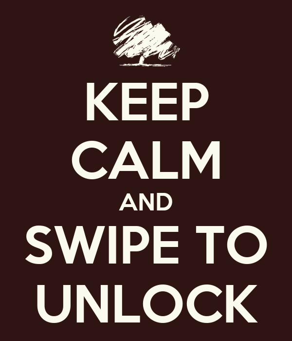 KEEP CALM AND SWIPE TO UNLOCK