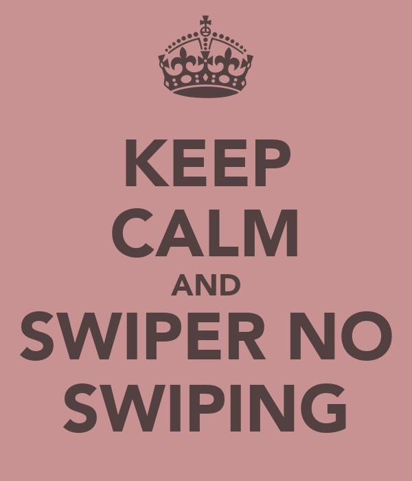 KEEP CALM AND SWIPER NO SWIPING