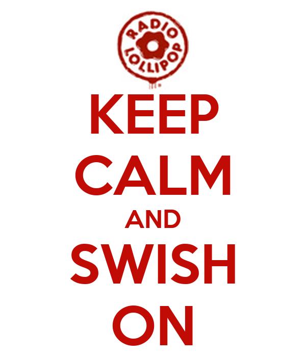 KEEP CALM AND SWISH ON
