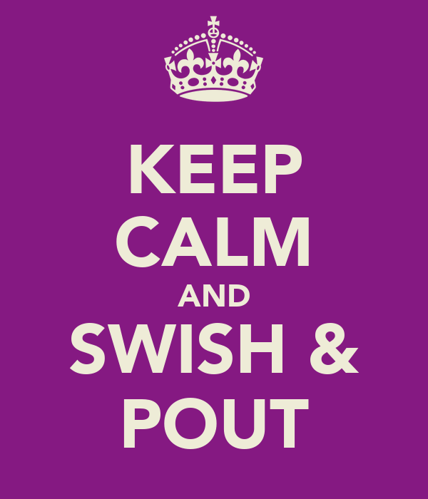 KEEP CALM AND SWISH & POUT