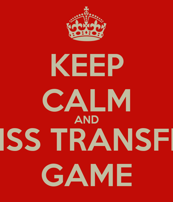 KEEP CALM AND SWISS TRANSFERS GAME