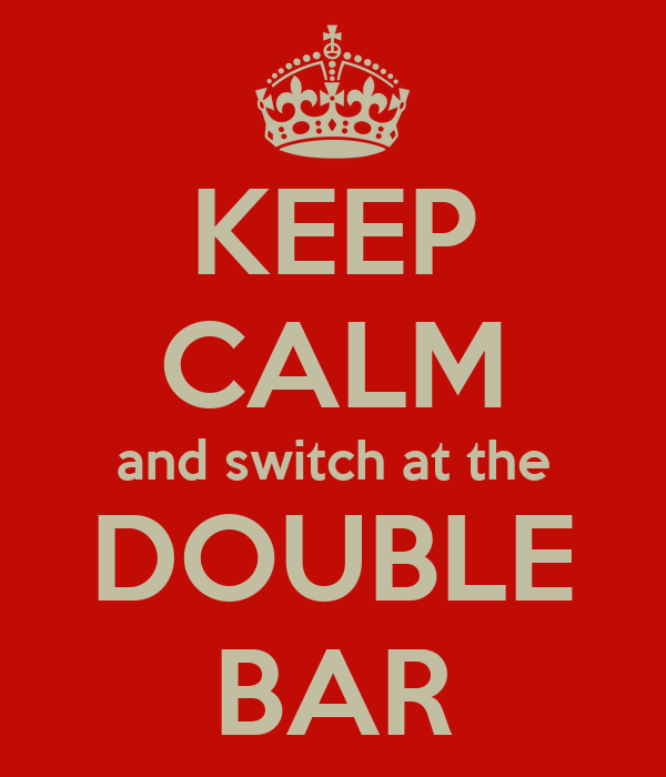 KEEP CALM and switch at the DOUBLE BAR