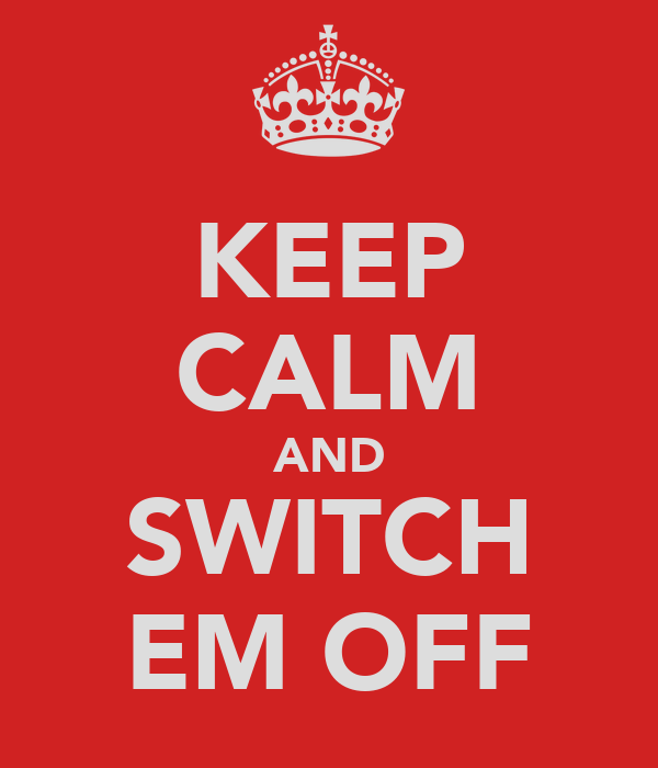KEEP CALM AND SWITCH EM OFF