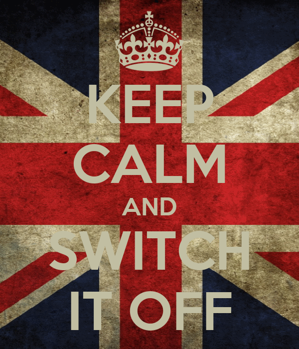 KEEP CALM AND SWITCH IT OFF