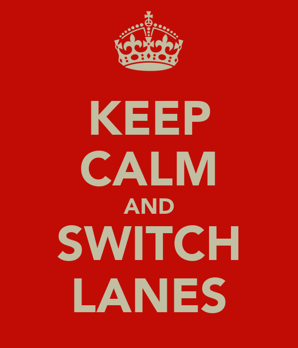KEEP CALM AND SWITCH LANES