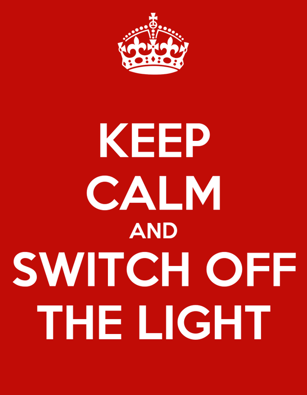 KEEP CALM AND SWITCH OFF THE LIGHT