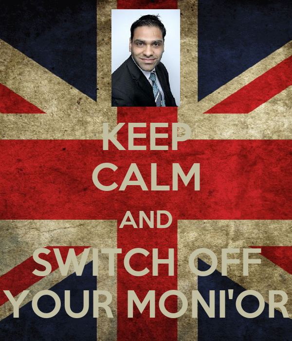 KEEP CALM AND SWITCH OFF YOUR MONI'OR