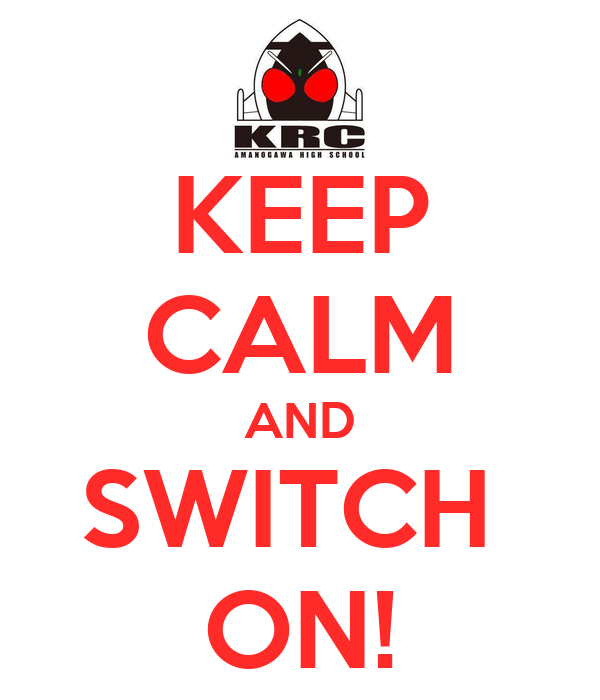 KEEP CALM AND SWITCH  ON!