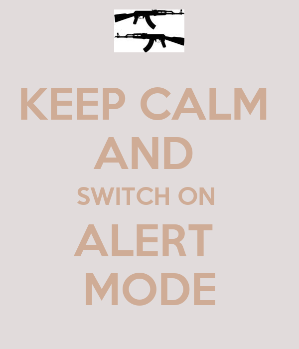 KEEP CALM  AND  SWITCH ON  ALERT  MODE