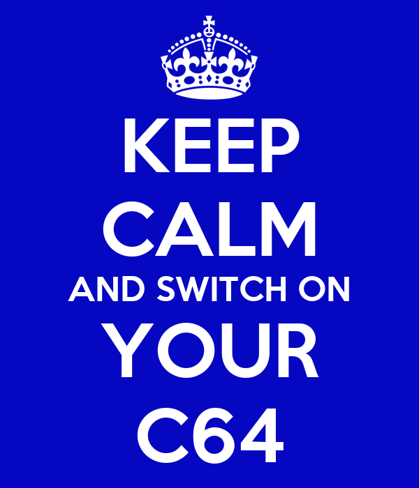 KEEP CALM AND SWITCH ON YOUR C64