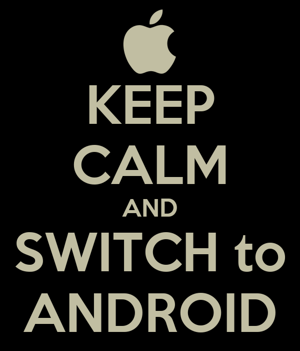 KEEP CALM AND SWITCH to ANDROID