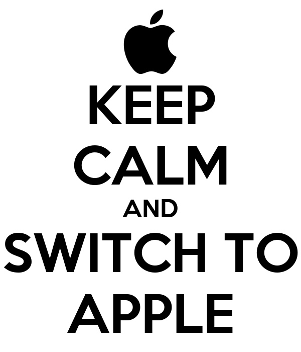 KEEP CALM AND SWITCH TO APPLE