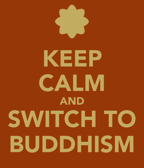 KEEP CALM AND SWITCH TO BUDDHISM