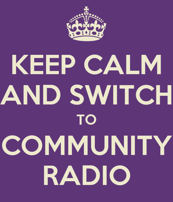 KEEP CALM AND SWITCH TO COMMUNITY RADIO
