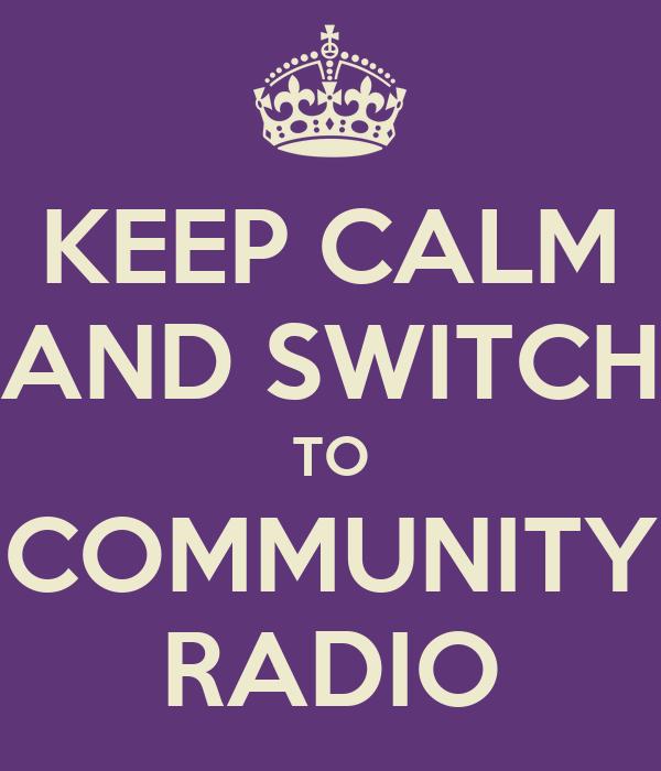 KEEP CALM AND SWITCH TO COMMUNITY RADIO