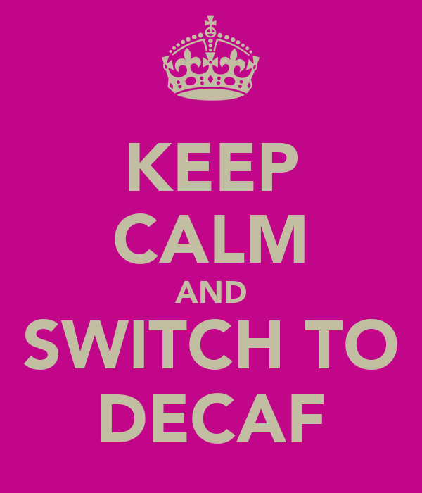 KEEP CALM AND SWITCH TO DECAF