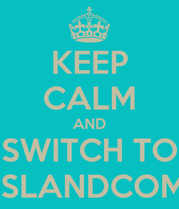 KEEP CALM AND SWITCH TO ISLANDCOM