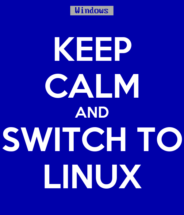 KEEP CALM AND SWITCH TO LINUX