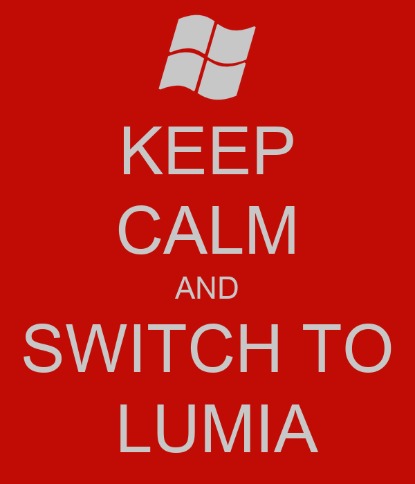 KEEP CALM AND SWITCH TO  LUMIA