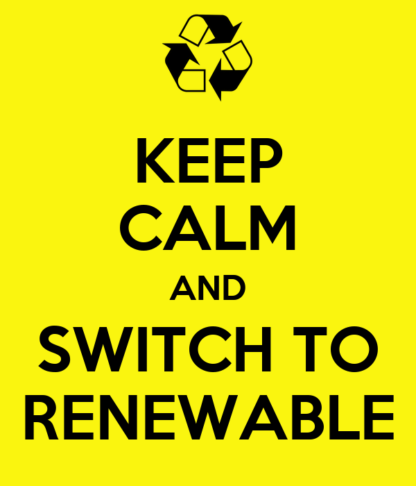 KEEP CALM AND SWITCH TO RENEWABLE