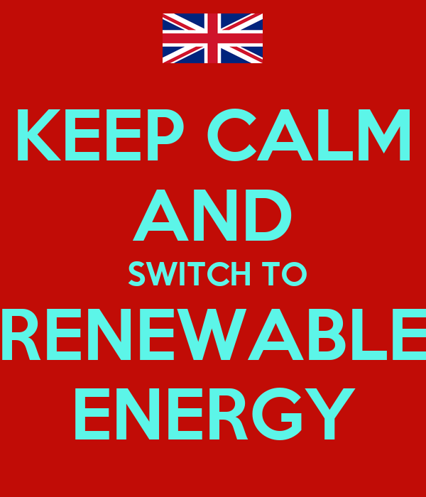 KEEP CALM AND  SWITCH TO RENEWABLE ENERGY