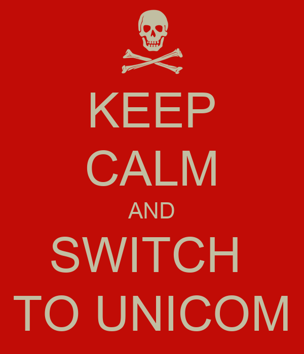 KEEP CALM AND SWITCH  TO UNICOM