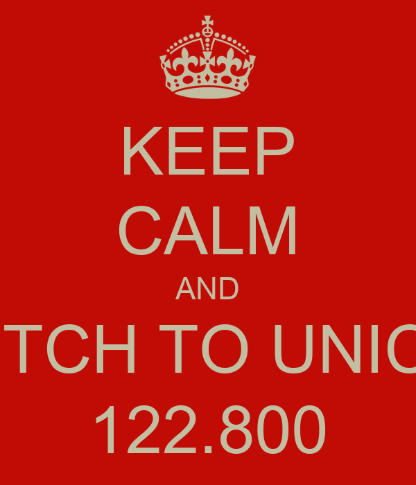 KEEP CALM AND SWITCH TO UNICOM 122.800