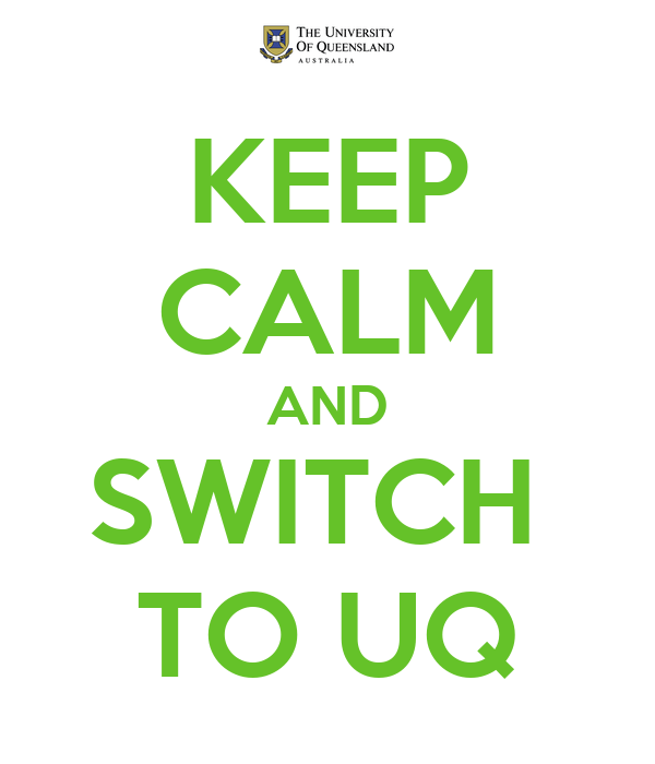 KEEP CALM AND SWITCH  TO UQ