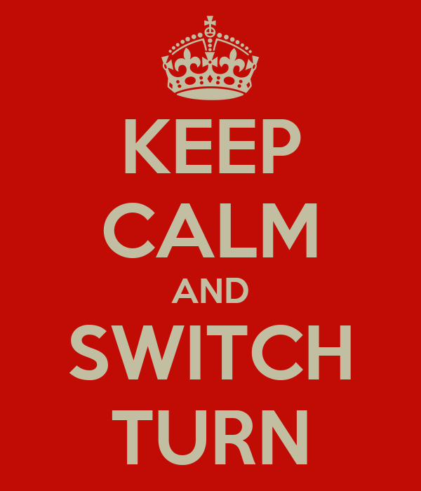 KEEP CALM AND SWITCH TURN
