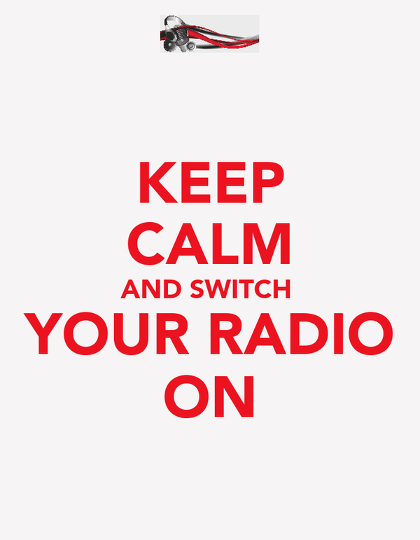 KEEP CALM AND SWITCH  YOUR RADIO ON