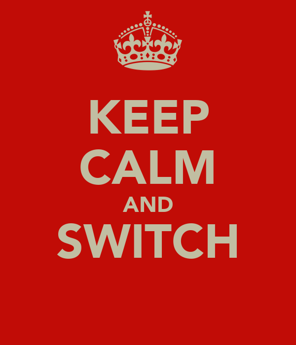 KEEP CALM AND SWITCH