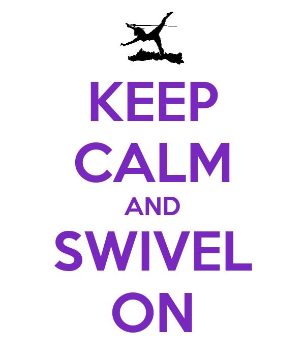 KEEP CALM AND SWIVEL ON