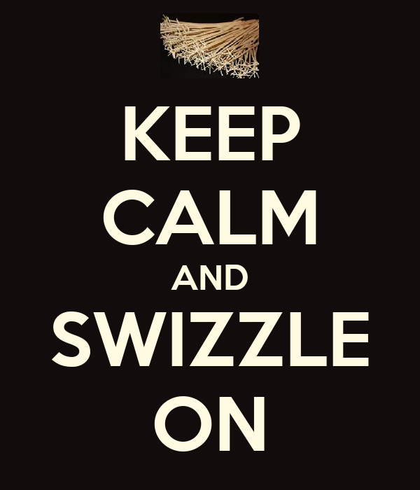 KEEP CALM AND SWIZZLE ON