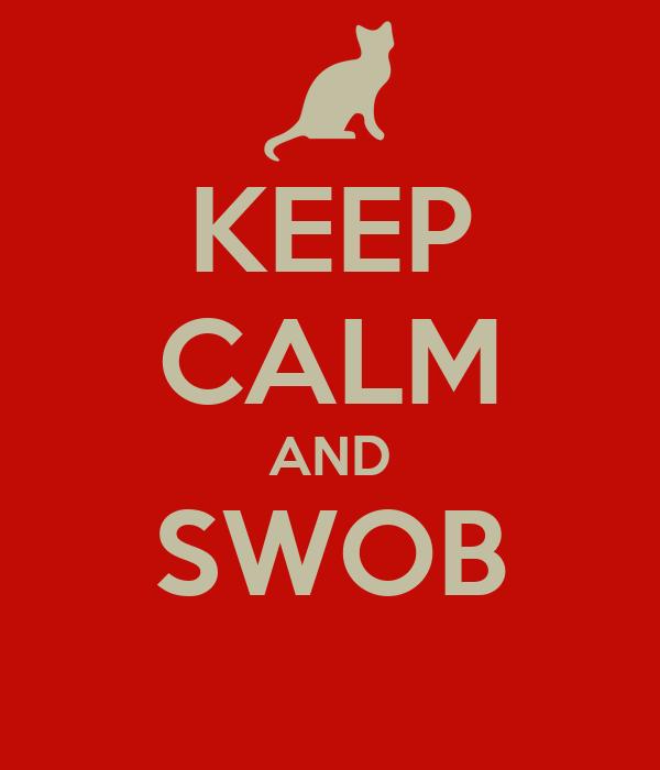 KEEP CALM AND SWOB