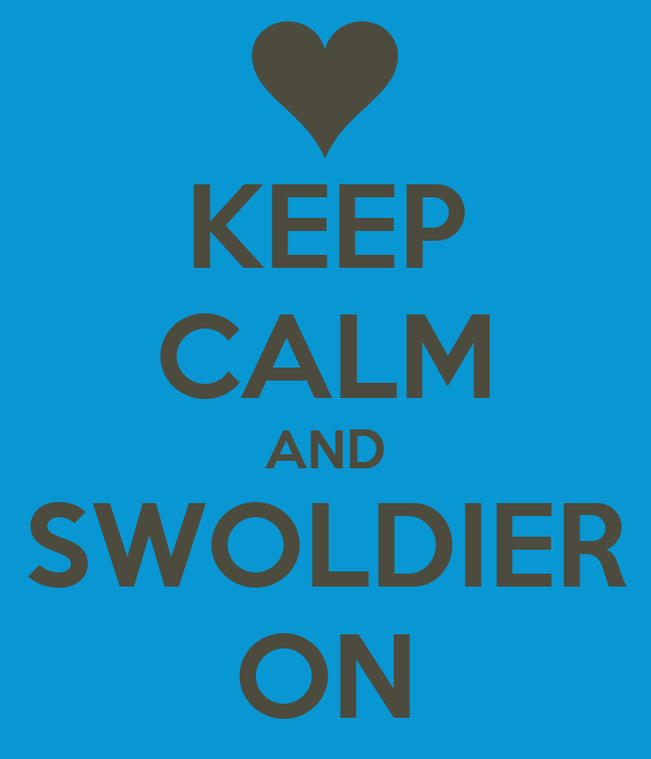 KEEP CALM AND SWOLDIER ON