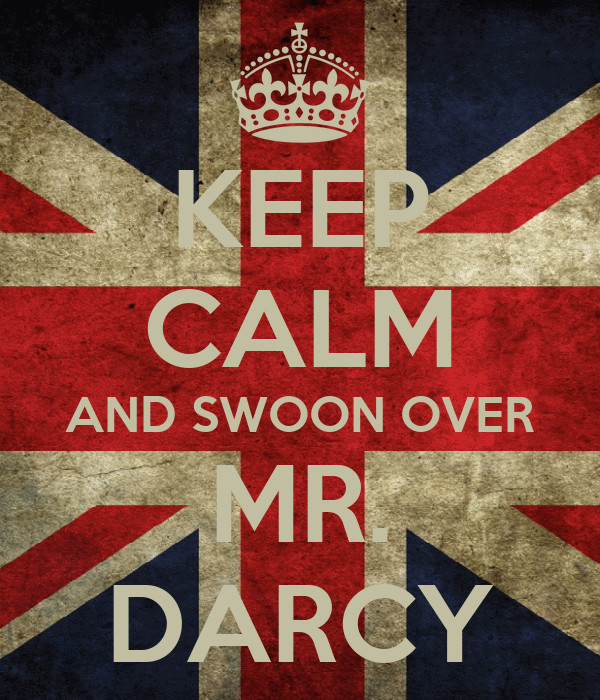 KEEP CALM AND SWOON OVER MR. DARCY