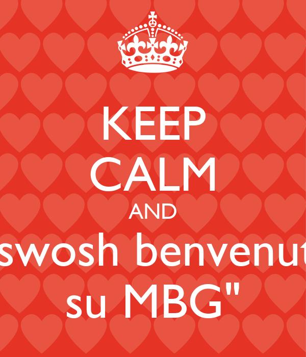 """KEEP CALM AND """"swosh benvenuti su MBG"""""""
