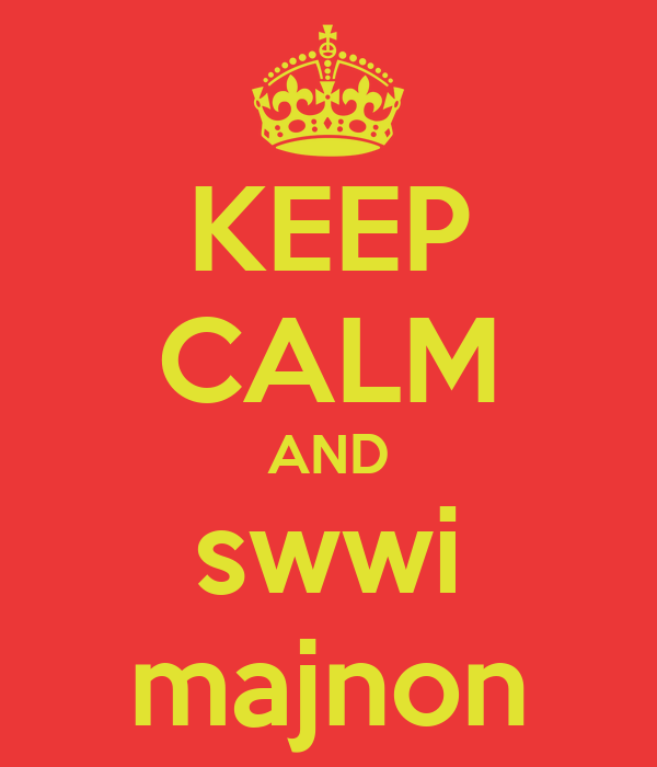 KEEP CALM AND swwi majnon