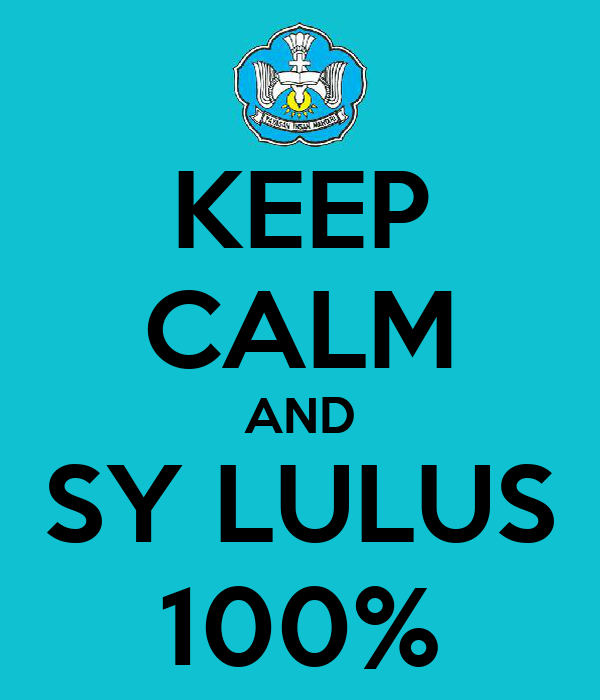 KEEP CALM AND SY LULUS 100%