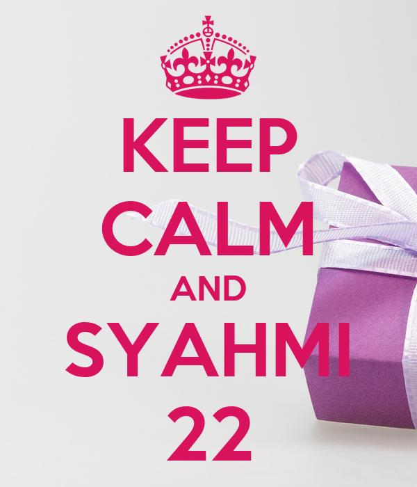 KEEP CALM AND SYAHMI 22
