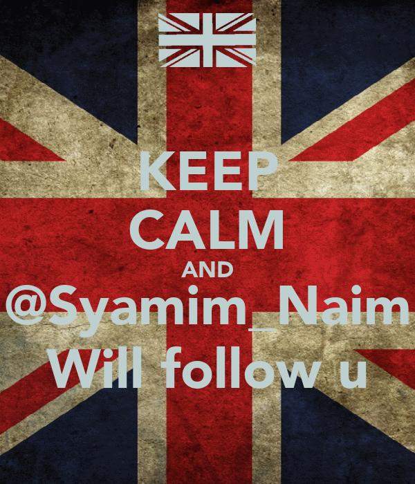 KEEP CALM AND @Syamim_Naim Will follow u