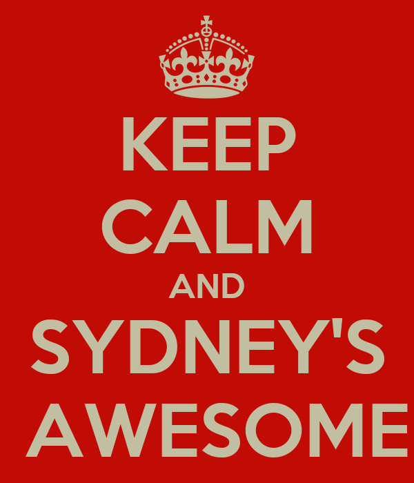 KEEP CALM AND SYDNEY'S  AWESOME